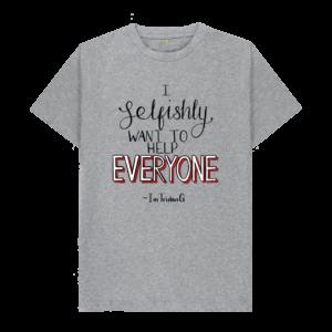 I Selfishly Want To Help Everyone Shirt 1