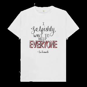 I Selfishly Want To Help Everyone Shirt