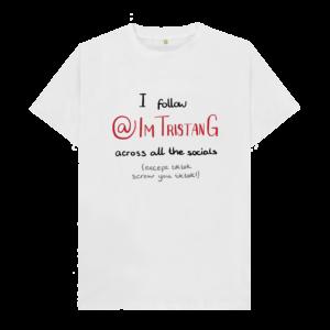 I Follow @imtristang Shirt (white)