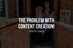 The Problem With Content Creation
